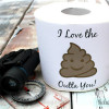 I Love the Poop Outta You- Toilet Paper Roll Printable