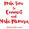Making Time to Connect and Make Memories