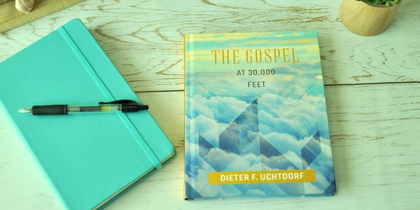The Gospel at 30,000 Feet By Dieter F. Uchtdorf Review